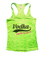 Vodka Made Me Do It! Burnout Tank Top By Funny Threadz Funny Shirt Small / Neon Green