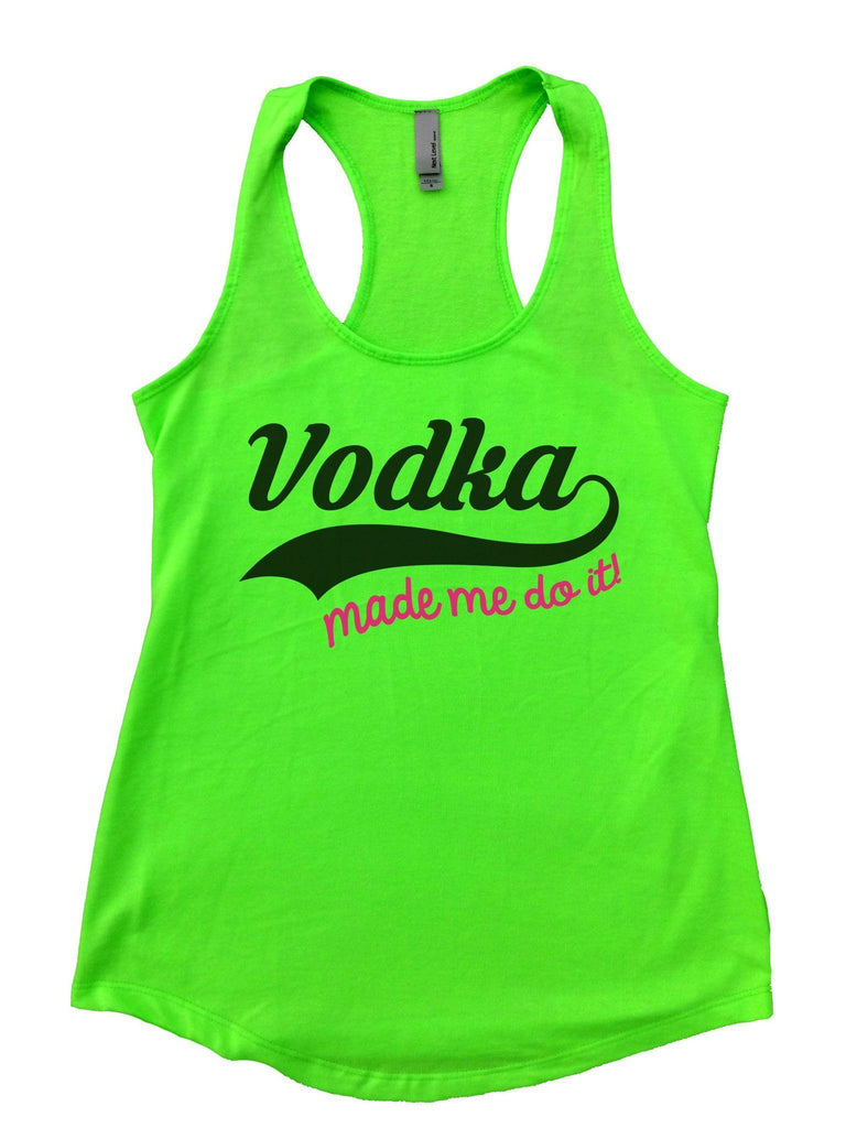 Vodka Made Me Do It Womens Workout Tank Top Funny Shirt Small / Neon Green