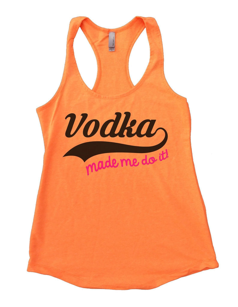 Vodka Made Me Do It Womens Workout Tank Top Funny Shirt Small / Neon Orange