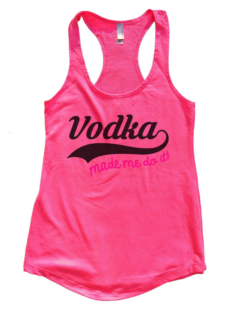 Vodka Made Me Do It Womens Workout Tank Top Funny Shirt Small / Hot Pink