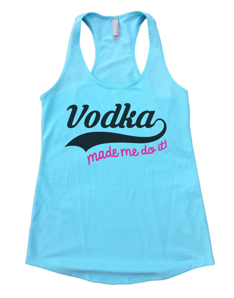 Vodka Made Me Do It Womens Workout Tank Top Funny Shirt Small / Cancun Blue