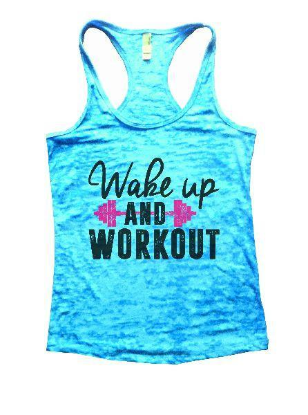 Wake Up And Workout Burnout Tank Top By Funny Threadz Funny Shirt Small / Tahiti Blue