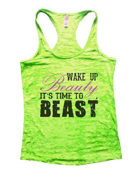 Wake Up Beauty It'S Time To Beast Burnout Tank Top By Funny Threadz Funny Shirt Small / Neon Green