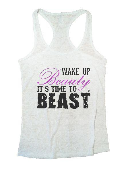 Wake Up Beauty It'S Time To Beast Burnout Tank Top By Funny Threadz Funny Shirt Small / White