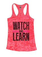 Watch And Learn Burnout Tank Top By Funny Threadz Funny Shirt Small / Shocking Pink
