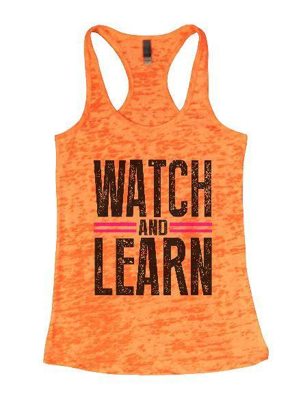 Watch And Learn Burnout Tank Top By Funny Threadz Funny Shirt Small / Neon Orange