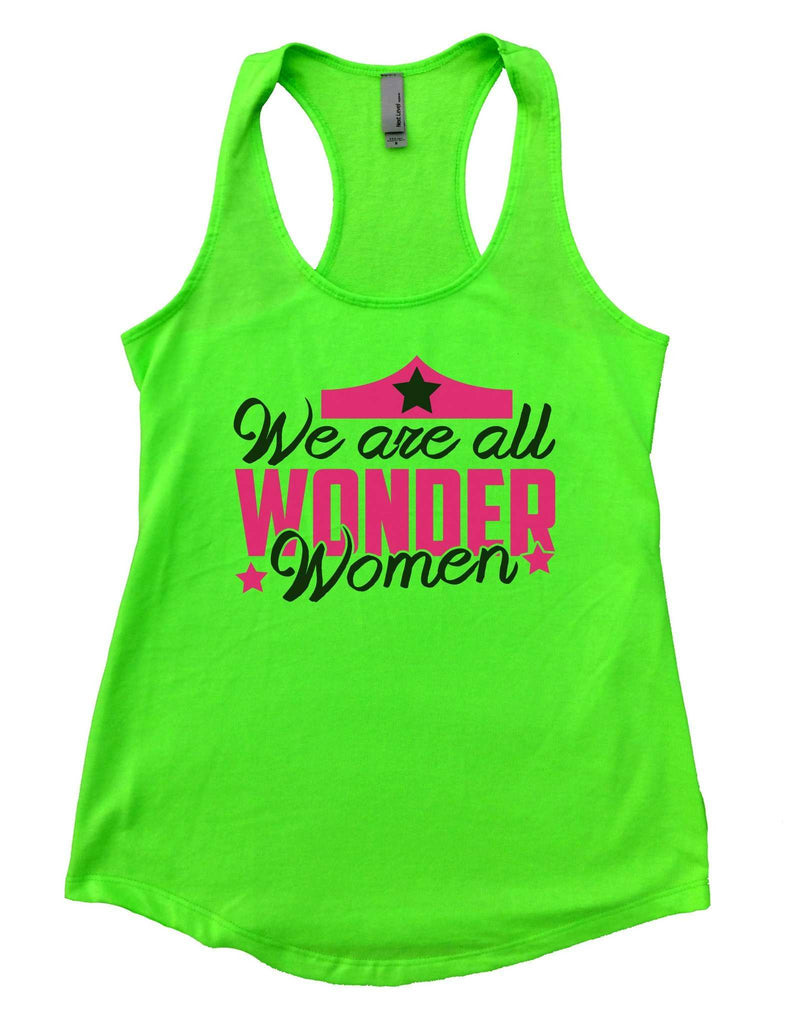 We Are All Wonder Women Womens Workout Tank Top Funny Shirt Small / Neon Green