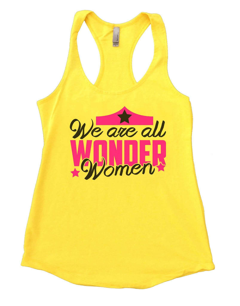 We Are All Wonder Women Womens Workout Tank Top Funny Shirt Small / Yellow