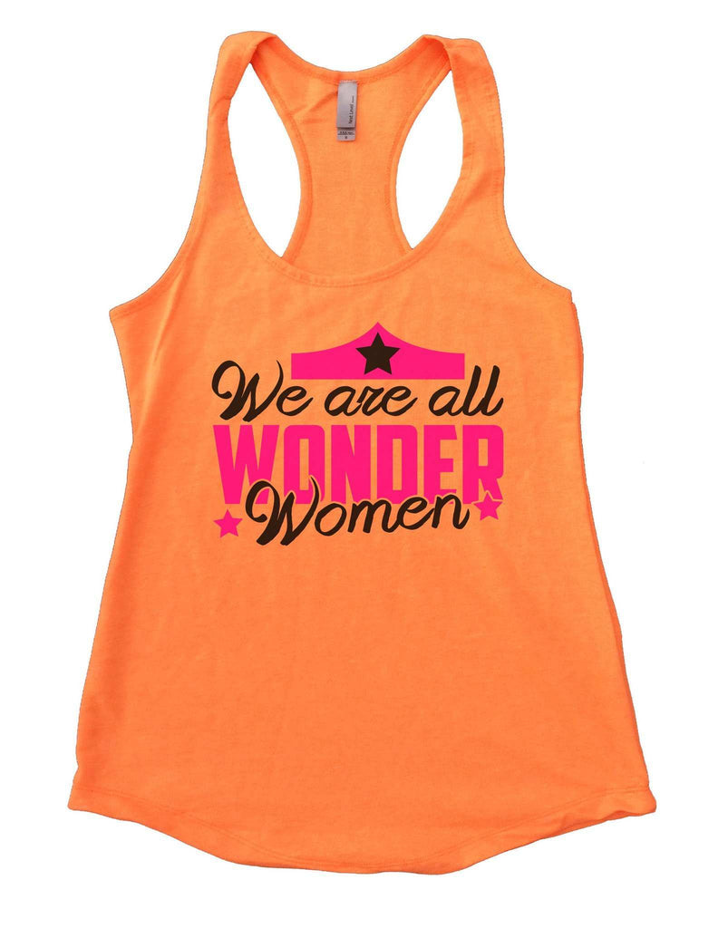 We Are All Wonder Women Womens Workout Tank Top Funny Shirt Small / Neon Orange