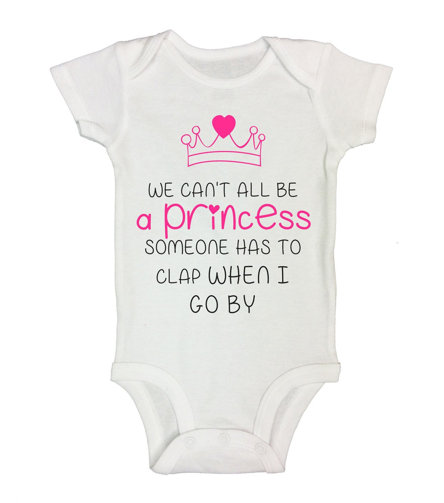 We Can't All Be A Princess Someone Has To Clap When I Go By Funny Kids Onesie Funny Shirt Short Sleeve 0-3 Months