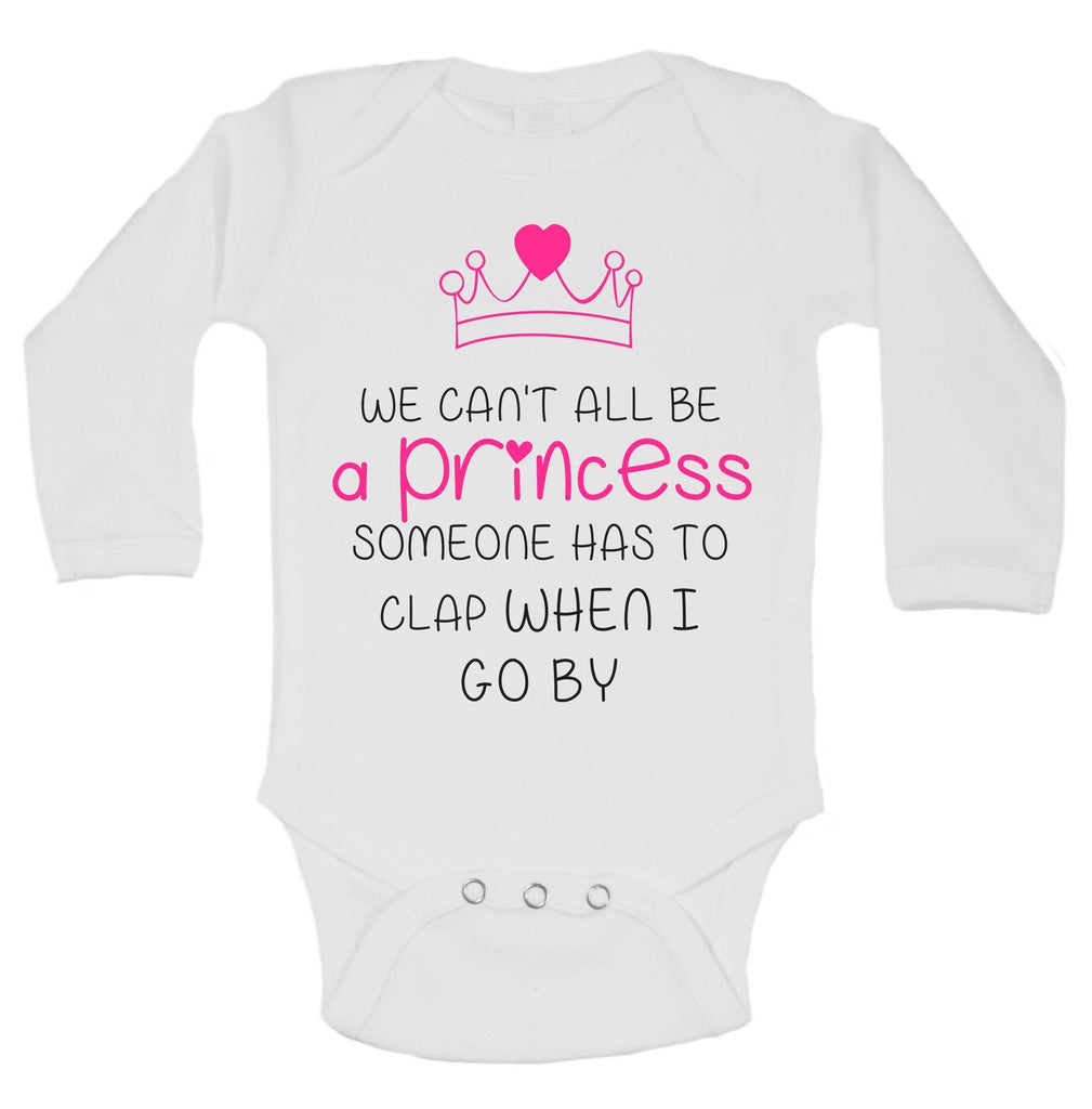 We Can't All Be A Princess Someone Has To Clap When I Go By Funny Kids Onesie Funny Shirt Long Sleeve 0-3 Months