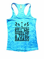 What Doesn'T Kill Me Makes Me A Total Badass Burnout Tank Top By Funny Threadz Funny Shirt Small / Tahiti Blue