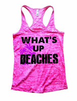 What'S Up Beaches Burnout Tank Top By Funny Threadz Funny Shirt Small / Shocking Pink