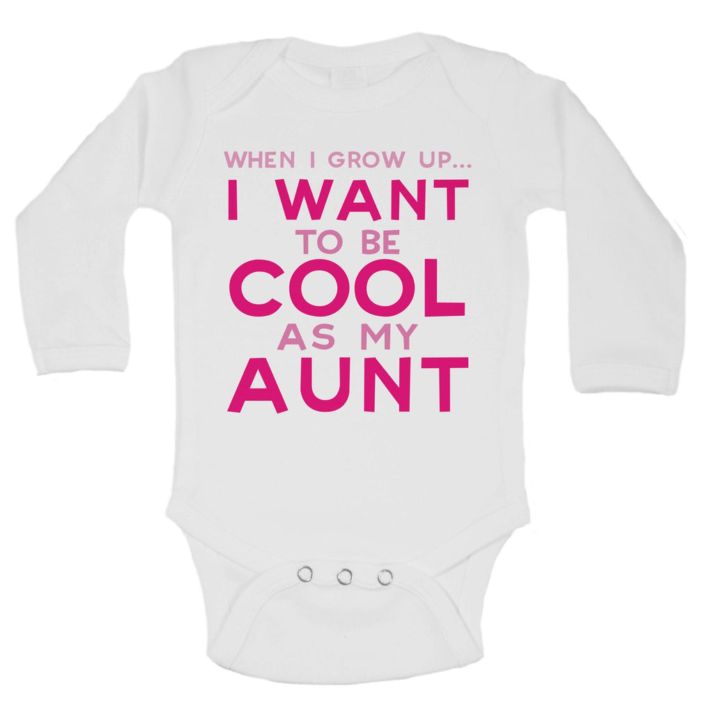 When I Grow Up... I Want To Be Cool As My Aunt Funny Kids Onesie Funny Shirt Long Sleeve 0-3 Months