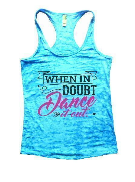 When In Doubt Dance It Out. Burnout Tank Top By Funny Threadz Funny Shirt Small / Tahiti Blue