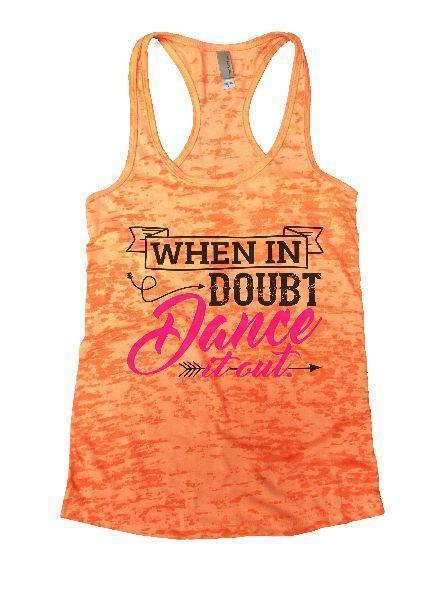 When In Doubt Dance It Out. Burnout Tank Top By Funny Threadz Funny Shirt Small / Neon Orange