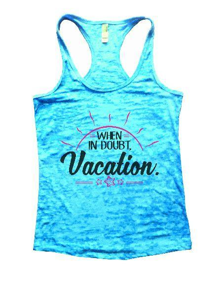 When In Doubt. Vacation. Burnout Tank Top By Funny Threadz Funny Shirt Small / Tahiti Blue