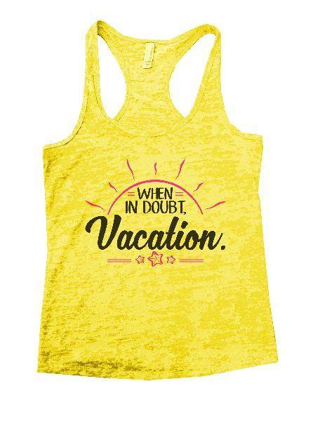 When In Doubt. Vacation. Burnout Tank Top By Funny Threadz Funny Shirt Small / Yellow