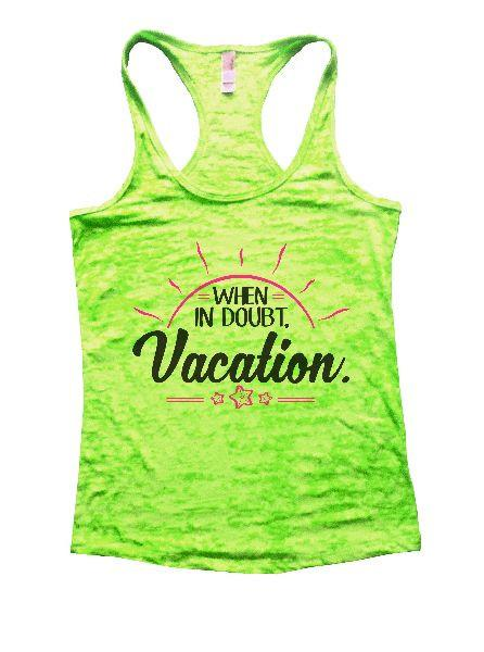 When In Doubt. Vacation. Burnout Tank Top By Funny Threadz Funny Shirt Small / Neon Green