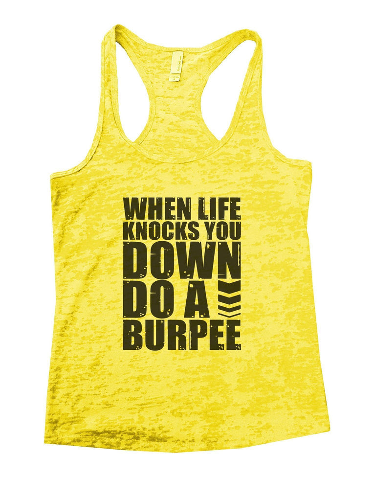 When Life Knocks You Down Do A Burpee Burnout Tank Top By Funny Threadz Funny Shirt Small / Yellow