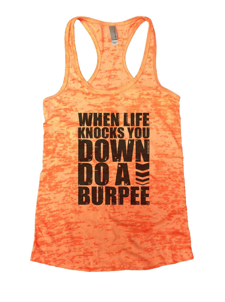 When Life Knocks You Down Do A Burpee Burnout Tank Top By Funny Threadz Funny Shirt Small / Neon Orange