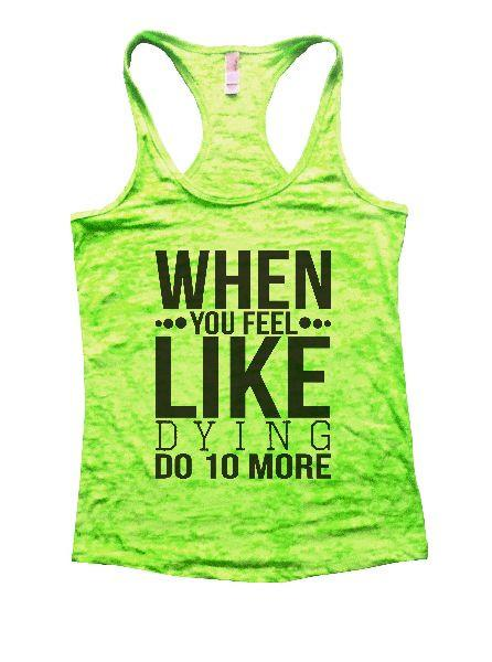 When You Feel Like Dying Do 10 More Burnout Tank Top By Funny Threadz Funny Shirt Small / Neon Green