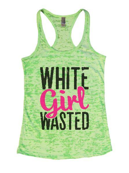 White Girl Wasted Burnout Tank Top By Funny Threadz Funny Shirt Small / Neon Green