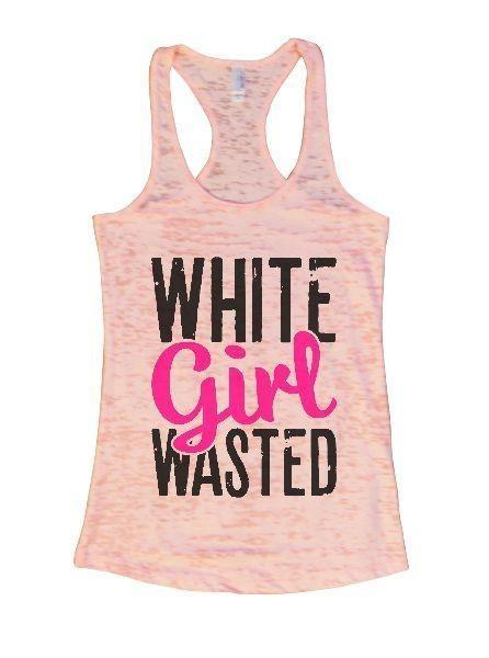 White Girl Wasted Burnout Tank Top By Funny Threadz Funny Shirt Small / Light Pink