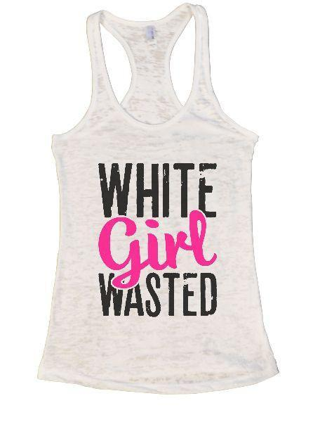 White Girl Wasted Burnout Tank Top By Funny Threadz Funny Shirt Small / White
