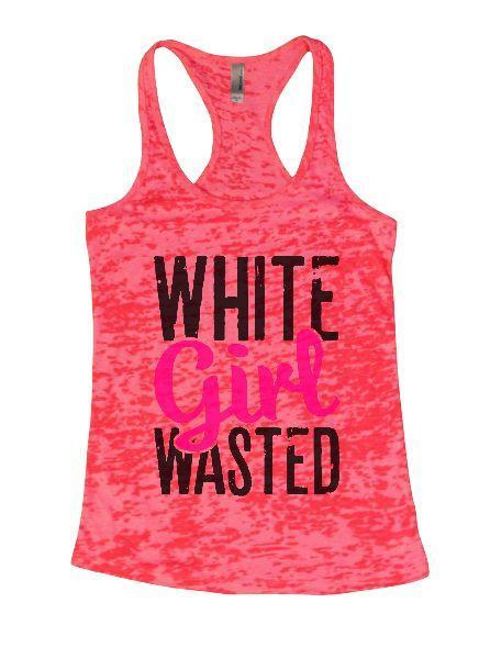 White Girl Wasted Burnout Tank Top By Funny Threadz Funny Shirt Small / Shocking Pink