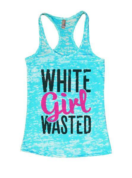 White Girl Wasted Burnout Tank Top By Funny Threadz Funny Shirt Small / Tahiti Blue