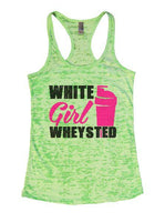 White Girl Wheysted Burnout Tank Top By Funny Threadz Funny Shirt Small / Neon Green