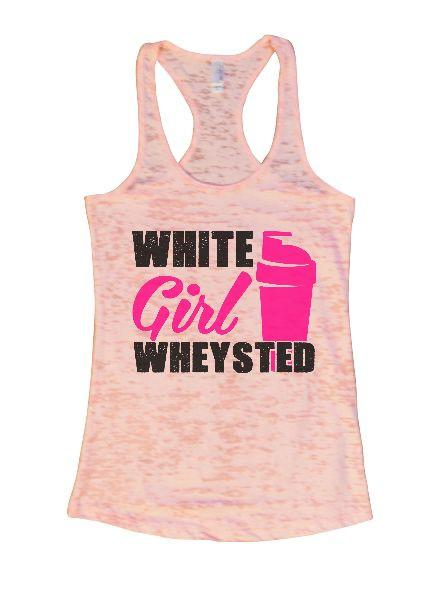 White Girl Wheysted Burnout Tank Top By Funny Threadz Funny Shirt Small / Light Pink
