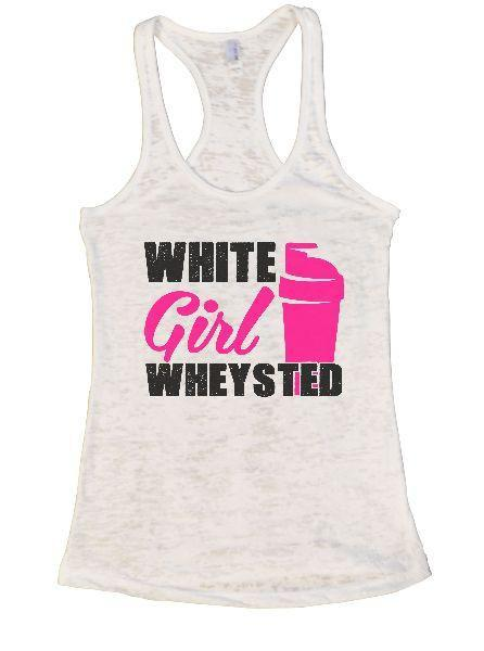 White Girl Wheysted Burnout Tank Top By Funny Threadz Funny Shirt Small / White