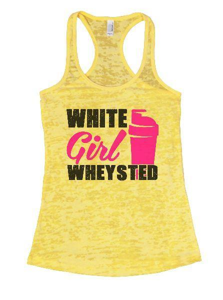 White Girl Wheysted Burnout Tank Top By Funny Threadz Funny Shirt Small / Yellow