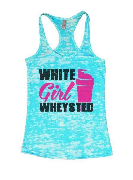 White Girl Wheysted Burnout Tank Top By Funny Threadz Funny Shirt Small / Tahiti Blue