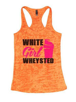 White Girl Wheysted Burnout Tank Top By Funny Threadz Funny Shirt Small / Neon Orange