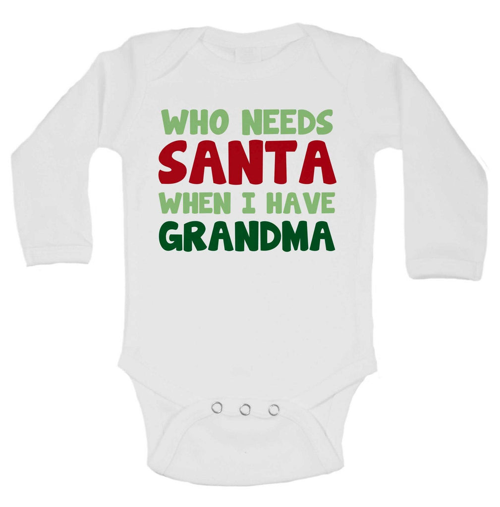 Who Needs Santa When I Have Grandma Funny Kids Onesie Funny Shirt Long Sleeve 0-3 Months