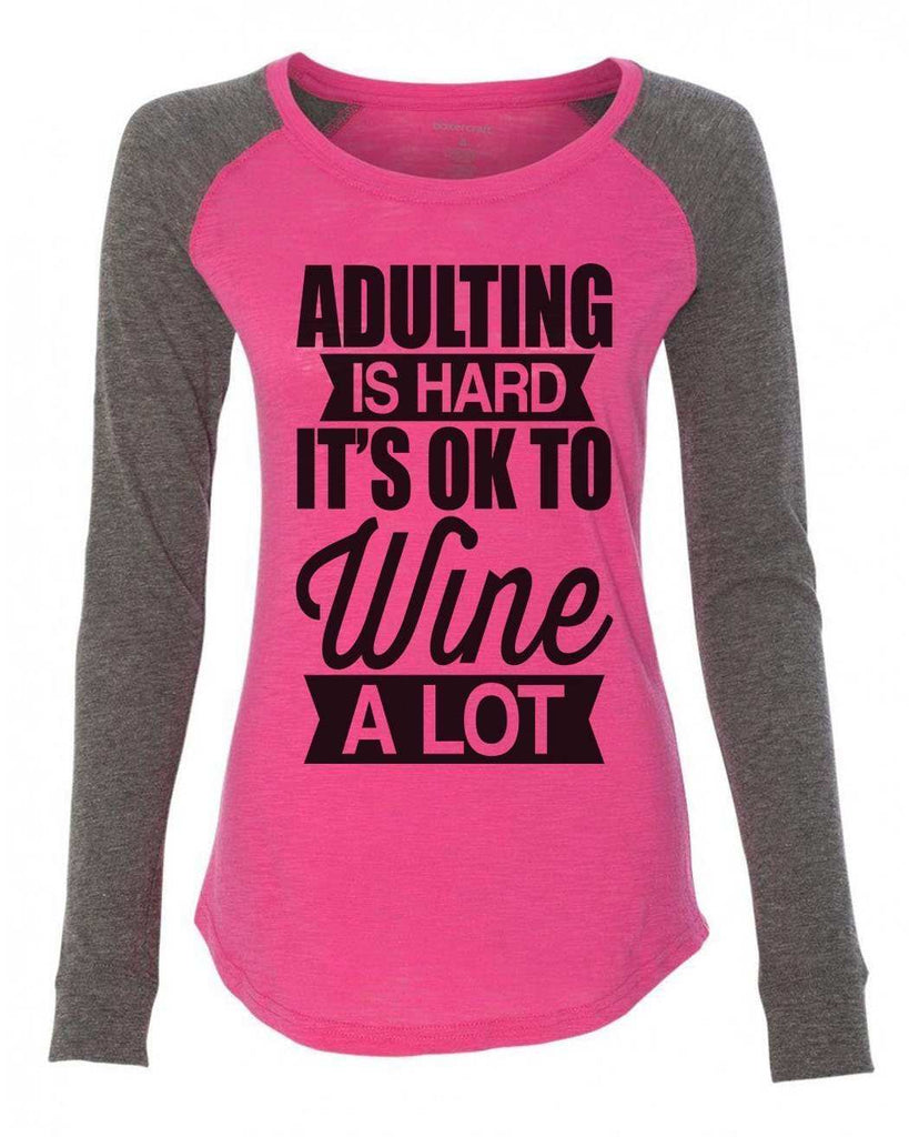 "Womens ""Adulting Is Hard It's Ok To Wine A Lot"" Long Sleeve Elbow Patch Contrast Shirt - FunnyThreadz.com"