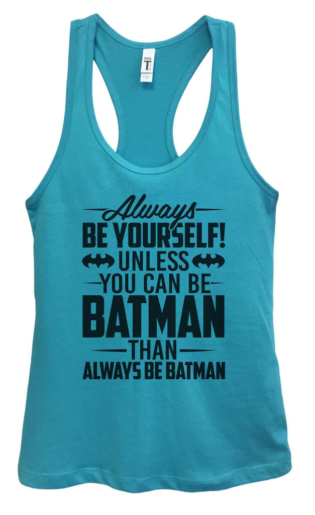Womens Always Be Yourself Unless You Can Be Batman Then Always Be Batman Grapahic Design Fitted Tank Top - FunnyThreadz.com
