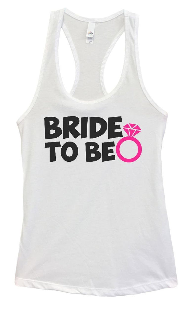 Womens Bride To Be Grapahic Design Fitted Tank Top Funny Shirt Small / White