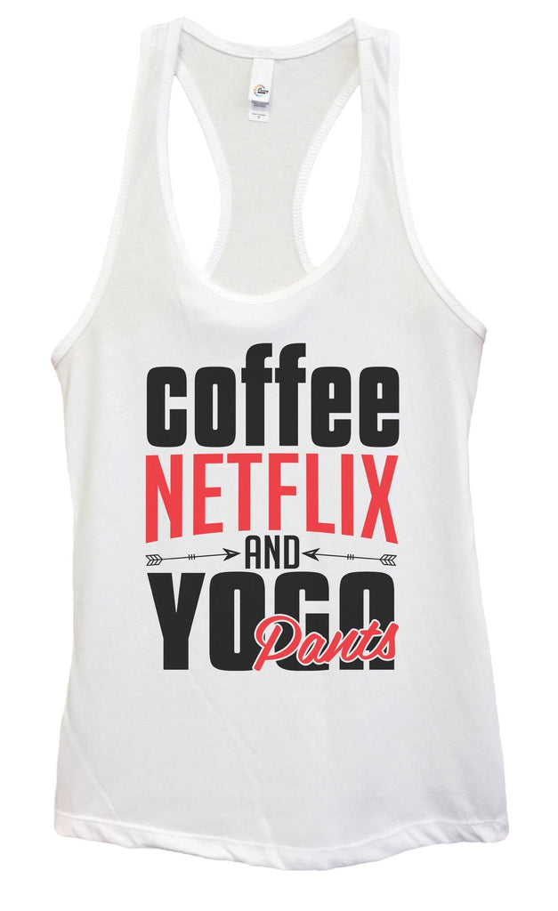 Womens Coffee, NETFLIX AND YOGA Pants Grapahic Design Fitted Tank Top Funny Shirt Small / White