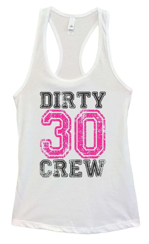 Womens Dirty 30 Crew Grapahic Design Fitted Tank Top Funny Shirt Small / White