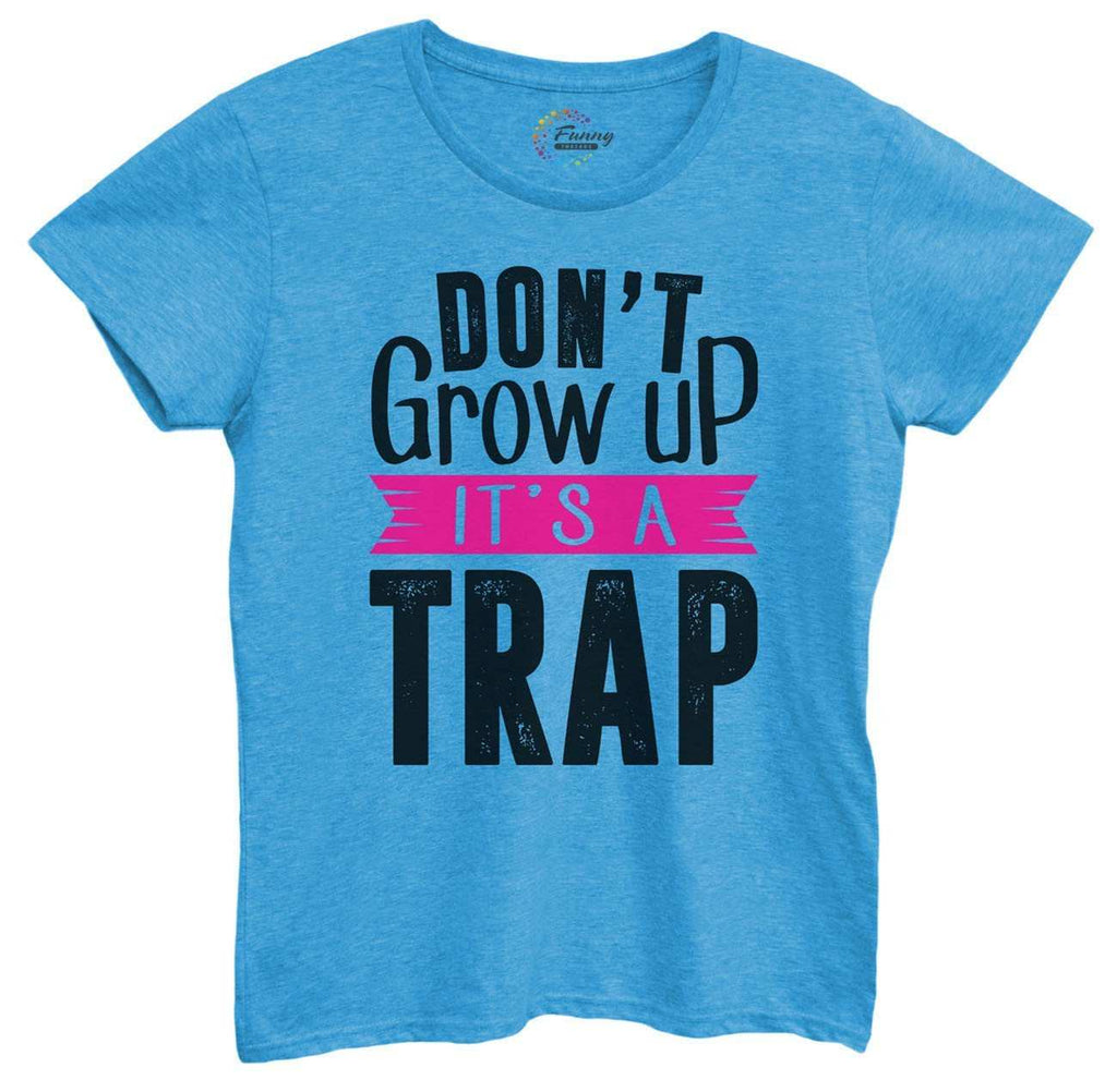 Womens Don'T Grow Up It'S A Trap Tshirt - FunnyThreadz.com