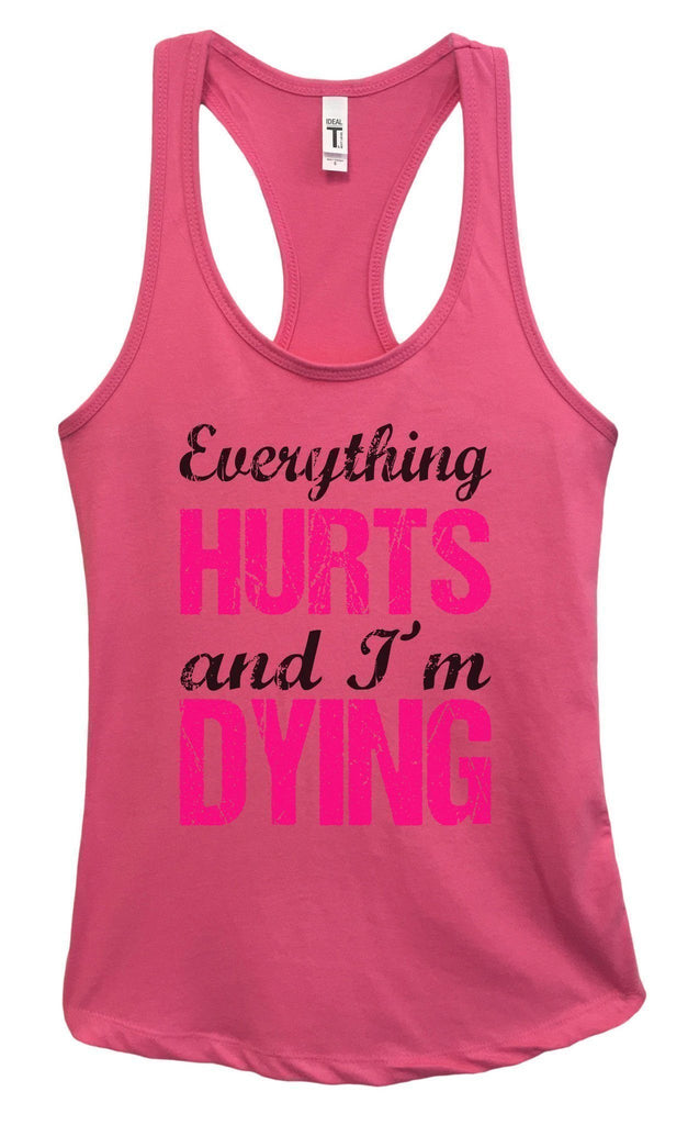 Womens Everything HURTS And I'm DYING Grapahic Design Fitted Tank Top Funny Shirt Small / Fuchsia