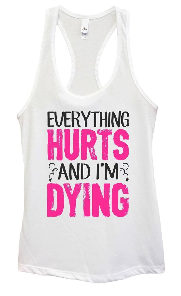 Womens Everything Hurts And I'm Dying Grapahic Design Fitted Tank Top - FunnyThreadz.com