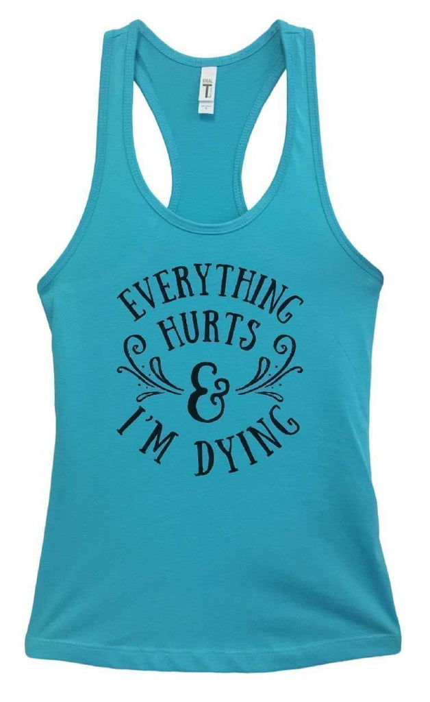 Womens Everything Hurts And I'm Dying Grapahic Design Fitted Tank Top Funny Shirt Small / Sky Blue