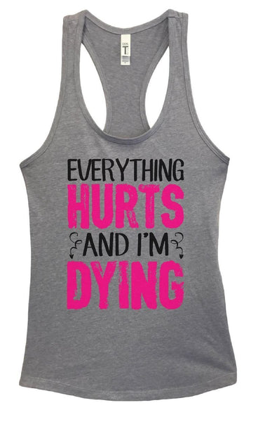 Womens Everything Hurts And I'm Dying Grapahic Design Fitted Tank Top Funny Shirt Small / Heather Grey