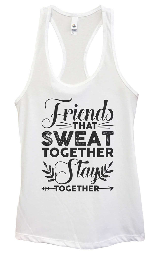 Womens Friends That Sweat Together Stay Together Grapahic Design Fitted Tank Top Funny Shirt Small / White
