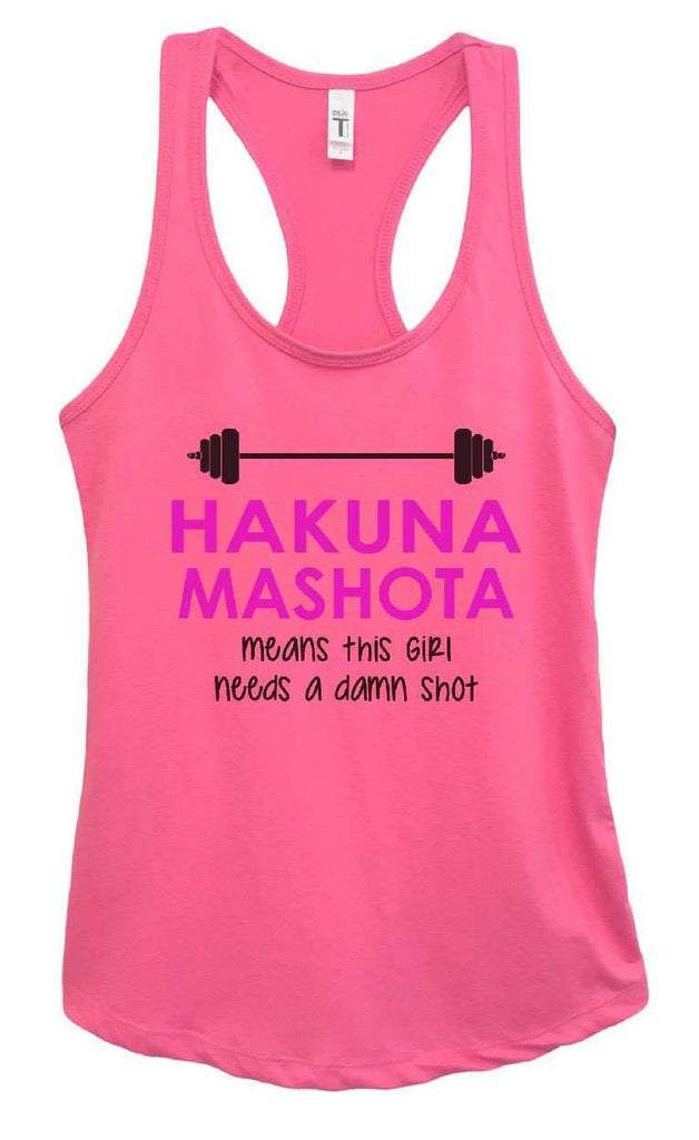 Womens HAKUNA MASHOTA Means This Girl Needs A Damn Shot Grapahic Design Fitted Tank Top Funny Shirt Small / Fuchsia